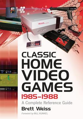 Classic Home Video Games, 1985-1988 By Weiss, Brett/ Kunkel, Bill (FRW)
