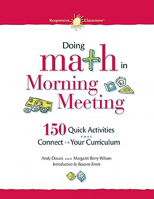 Doing Math in Morning Meeting By Dousis, Andy/ Wilson, Margaret Berry/ Kriete, Roxann (INT)